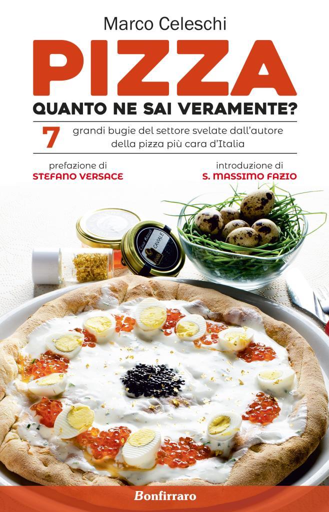 Pizza, quanto ne sai veramente? - Il saggio-denuncia ragionato e irriverente di Marco Celeschi
