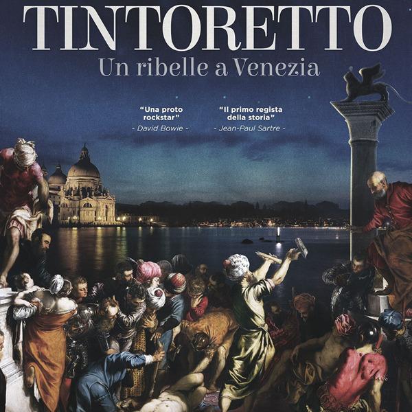 Tintoretto. Un ribelle a Venezia - Il docu-film sul genio furioso che ha cambiato la storia dell'Arte