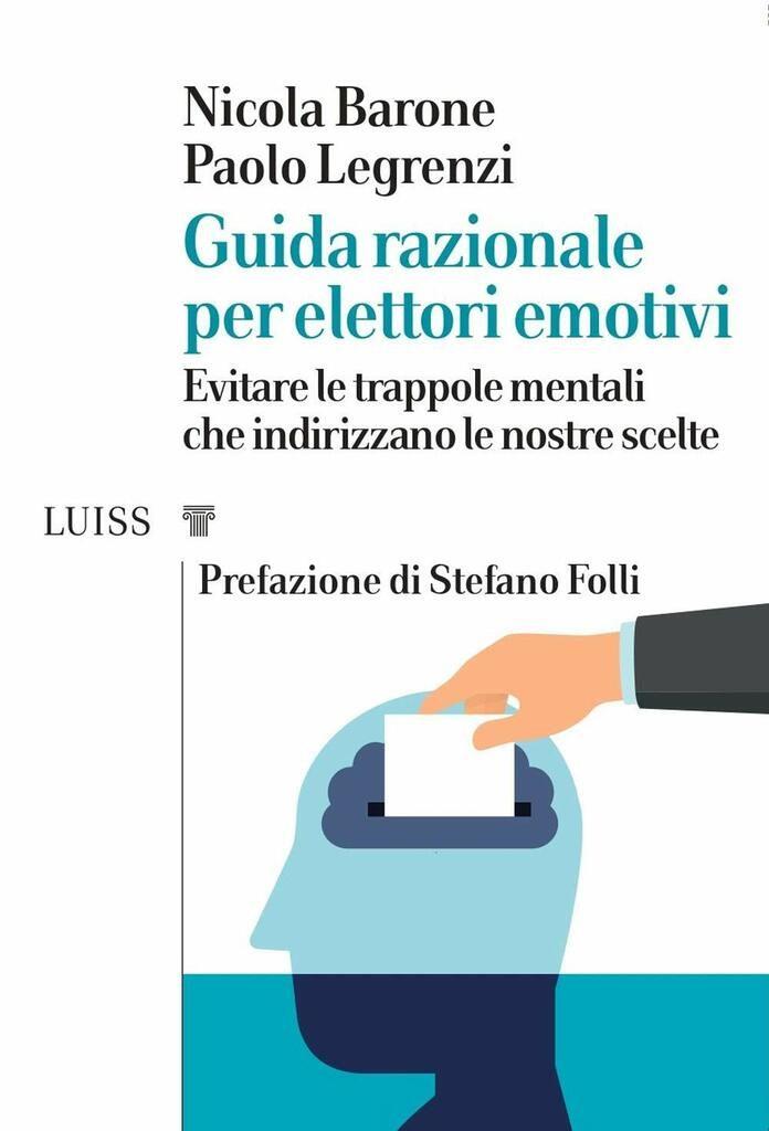 Guida razionale per elettori emotivi. Evitare le trappole mentali che indirizzano le nostre scelte