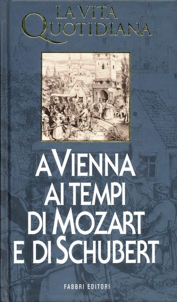 La vita quotidiana a Vienna ai tempi di Mozart e di Schubert