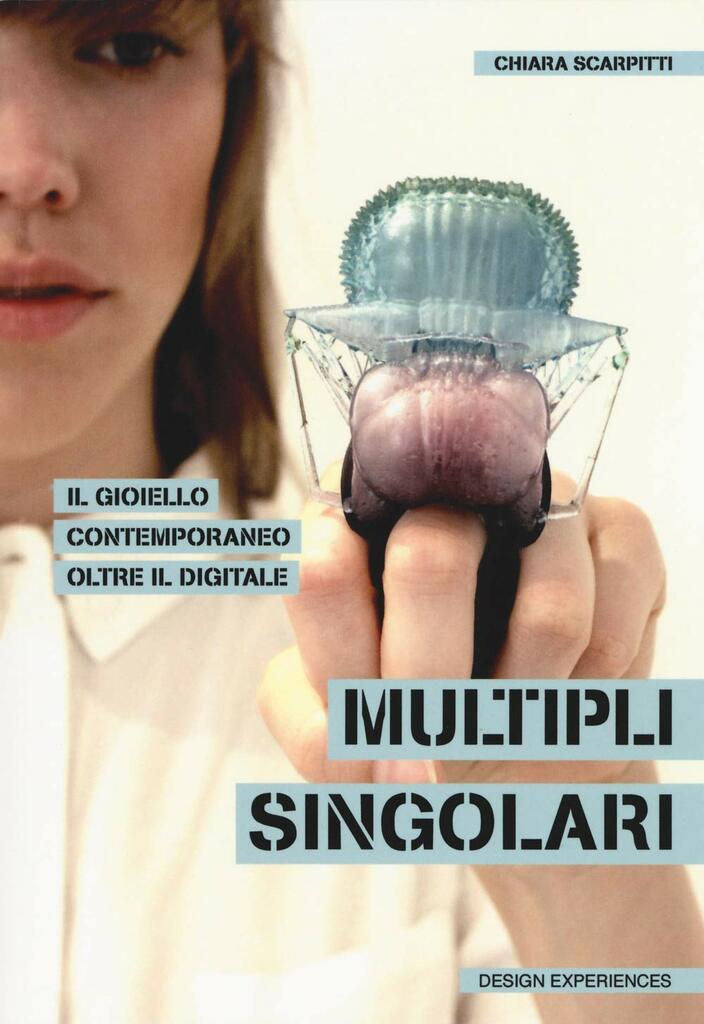 """Presentazione volume: """"Multipli singolari. Il gioiello contemporaneo oltre il digitale"""""""