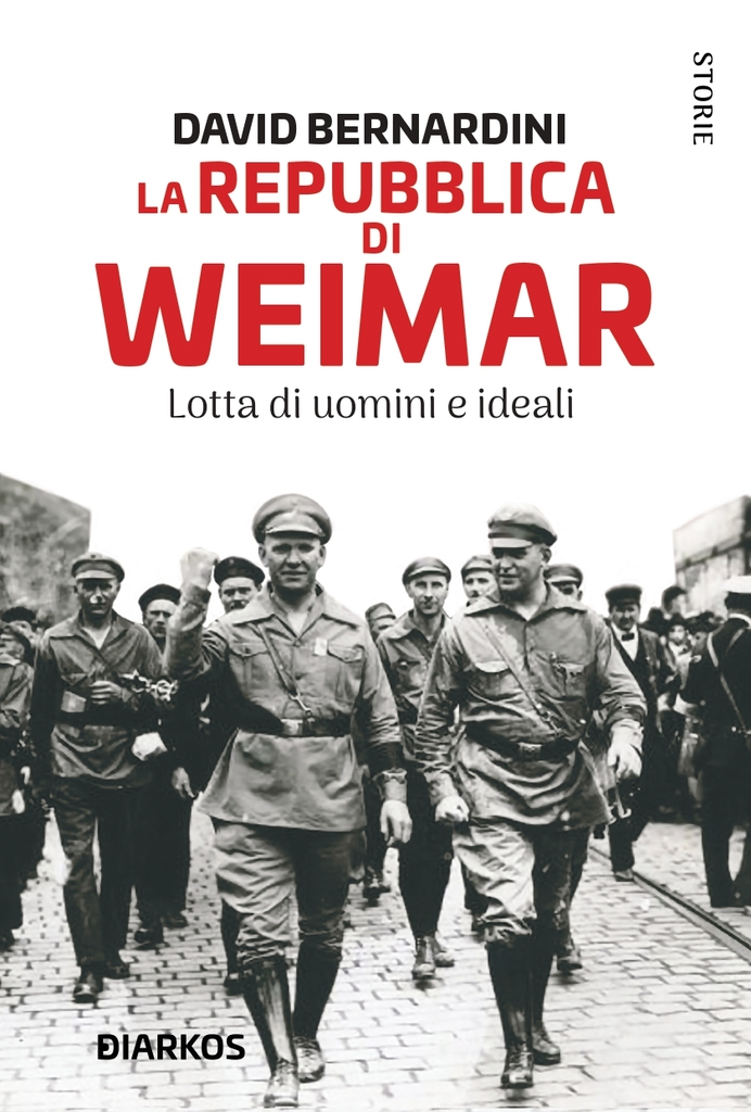 """La Repubblica di Weimar. Lotta di uomini e ideali"" di David Bernardini"