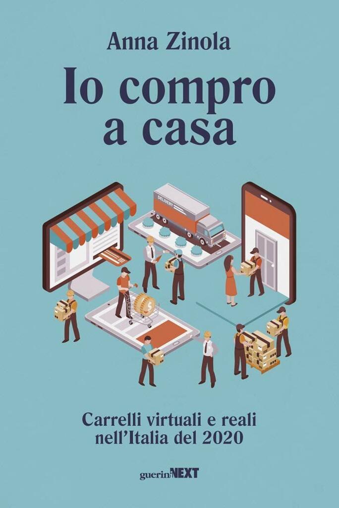 Anna Zinola - Io compro a casa. Carrelli virtuali e reali nell'Italia del 2020