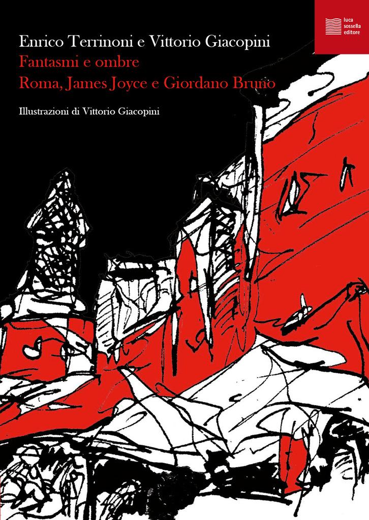 """Presentazione: """"Fantasmi e ombre. Roma, James Joyce e Giordano Bruno"""" di Enrico Terrinoni e Vittorio Giacopini"""