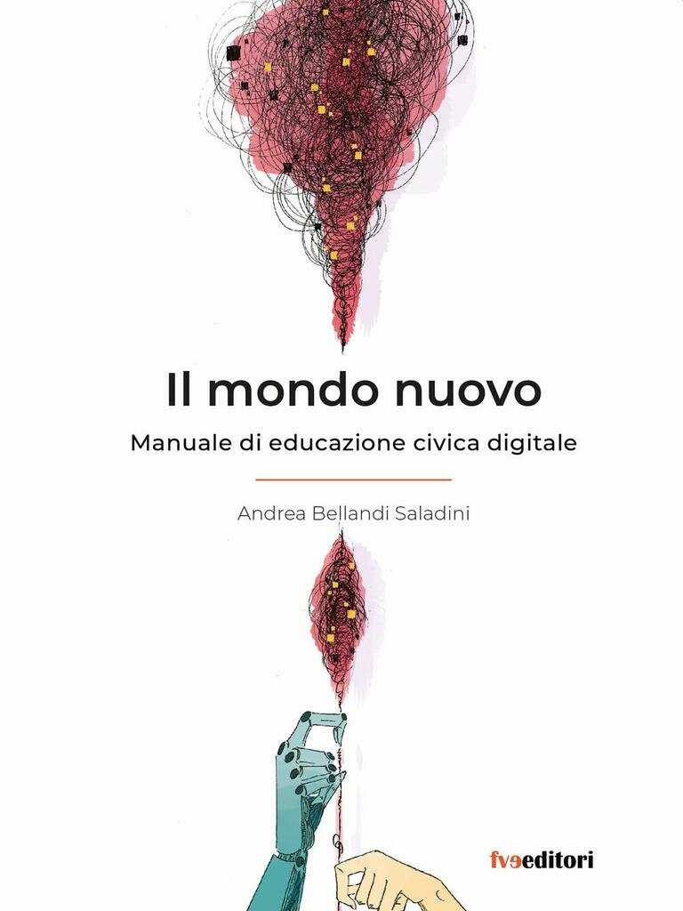 Il mondo nuovo. Manuale di educazione civica digitale