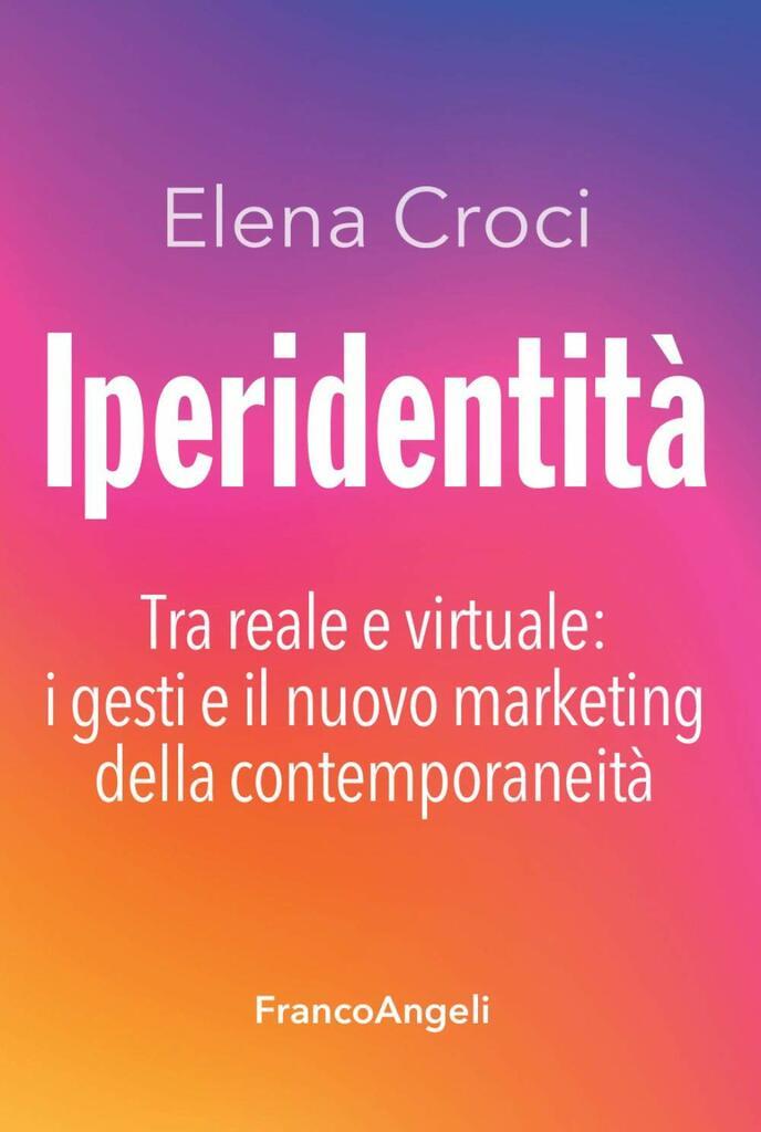 Iperidentità. Tra reale e virtuale: i gesti e il nuovo marketing della contemporaneità