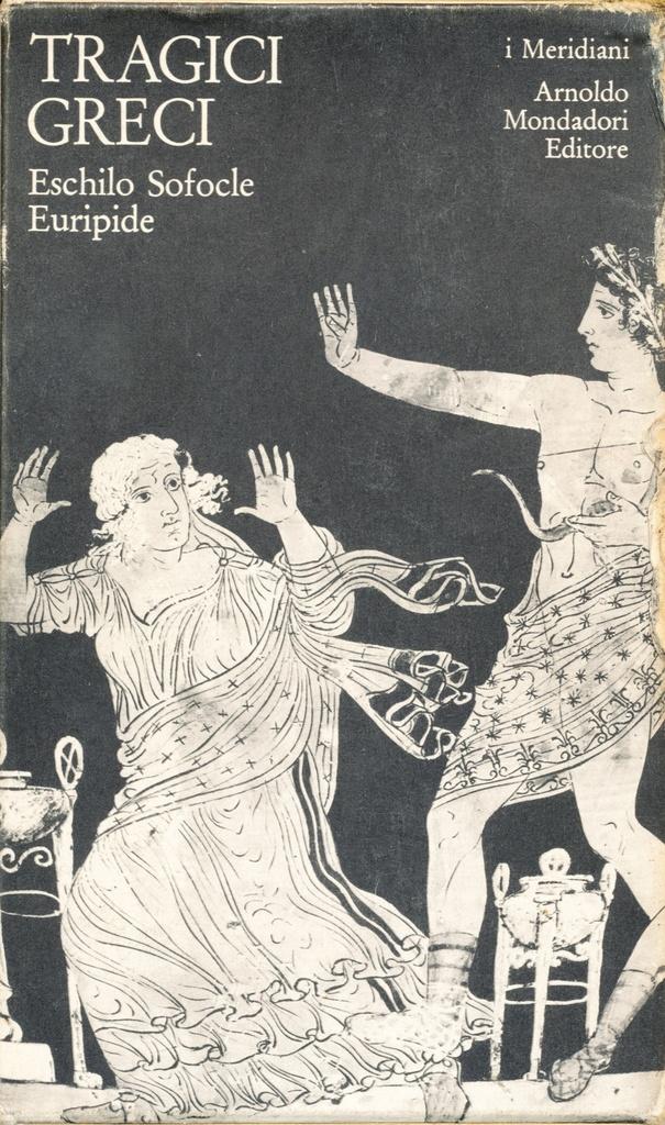 Eschilo Sofocle Euripide. Tragici greci (I Meridiani)