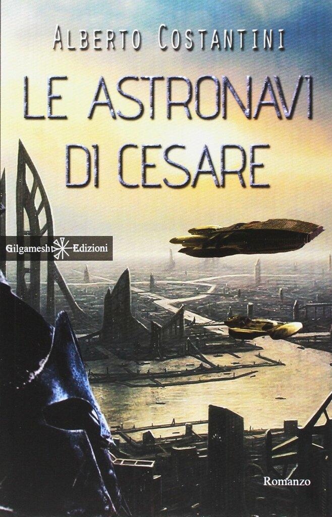 """FuturLibri: """"Le astronavi di Cesare"""" di Alberto Costantini"""