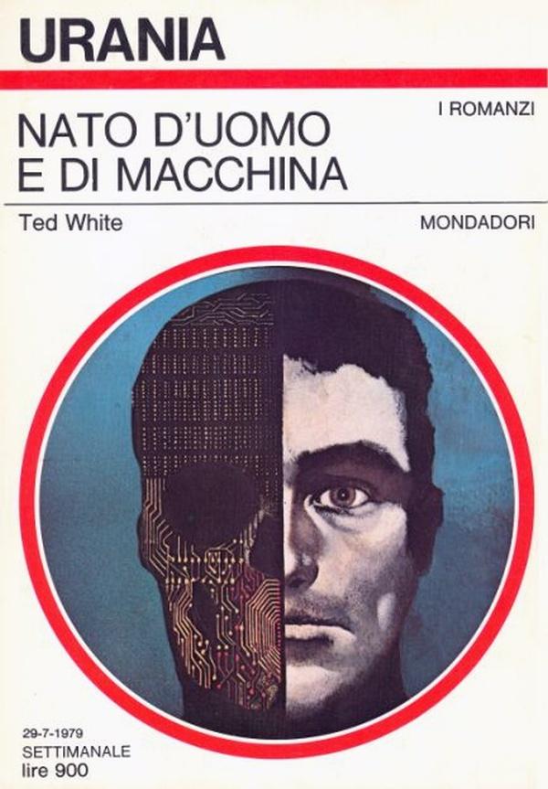 """Urania: """"Nato d'uomo e di macchina"""" di Ted White"""