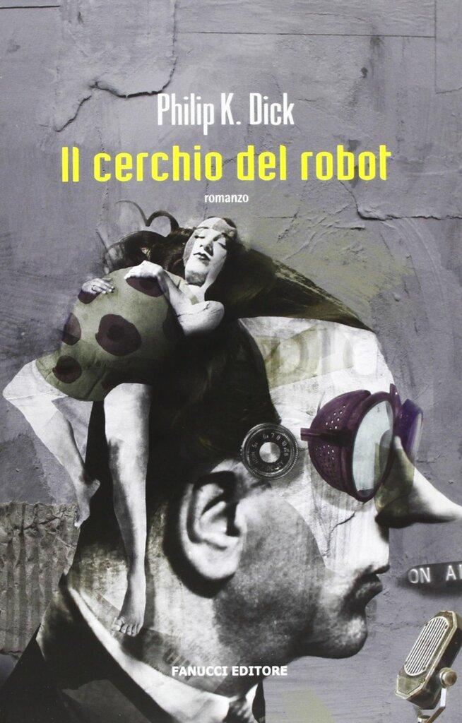 """FuturLibri: """"Il cerchio del robot"""" di Philip K. Dick"""