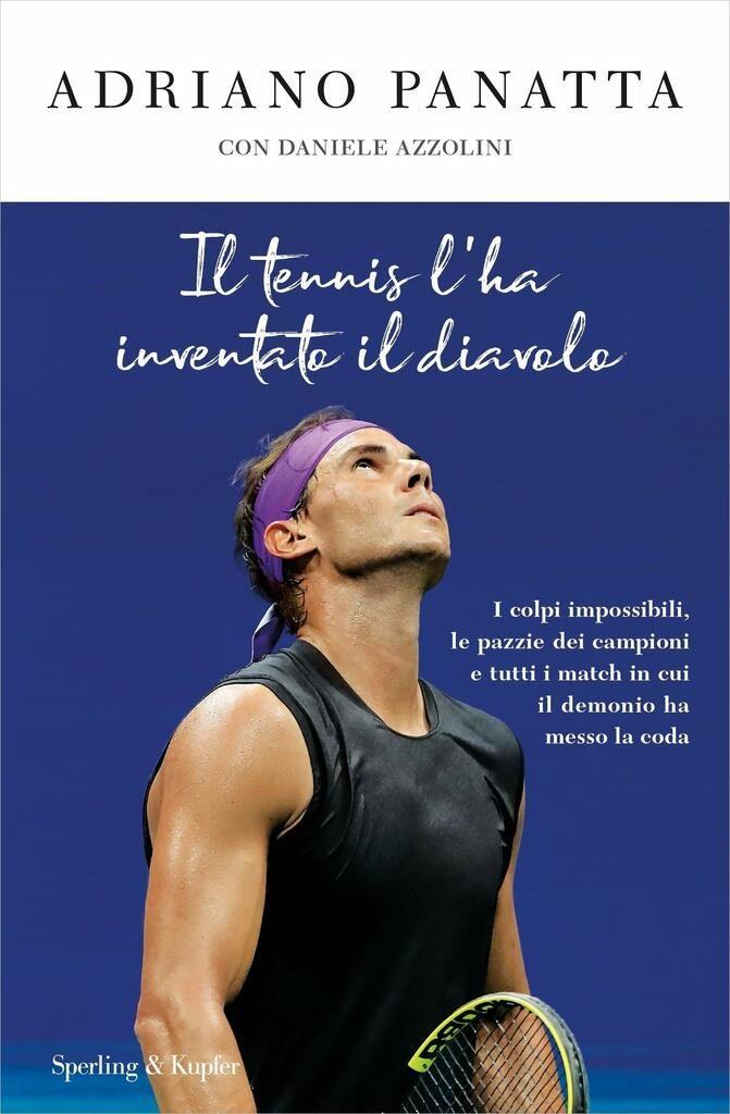 Adriano Panatta. Il tennis l'ha inventato il diavolo