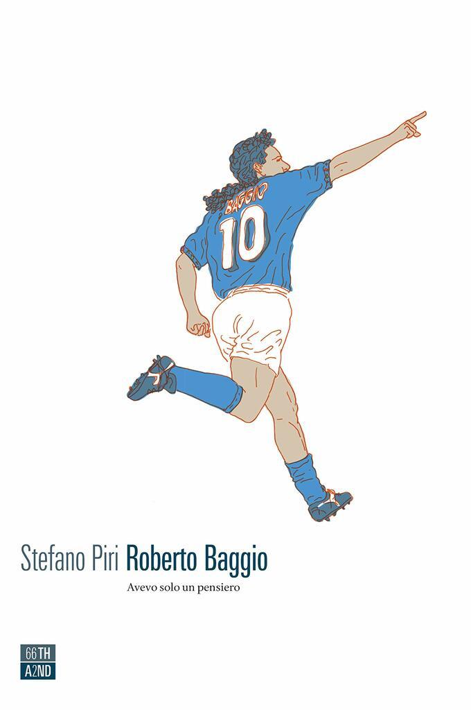 """""""Avevo solo un pensiero"""". La biografia di Roberto Baggio"""