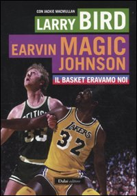 Larry Bird e Magic Johnson. Il basket eravamo noi