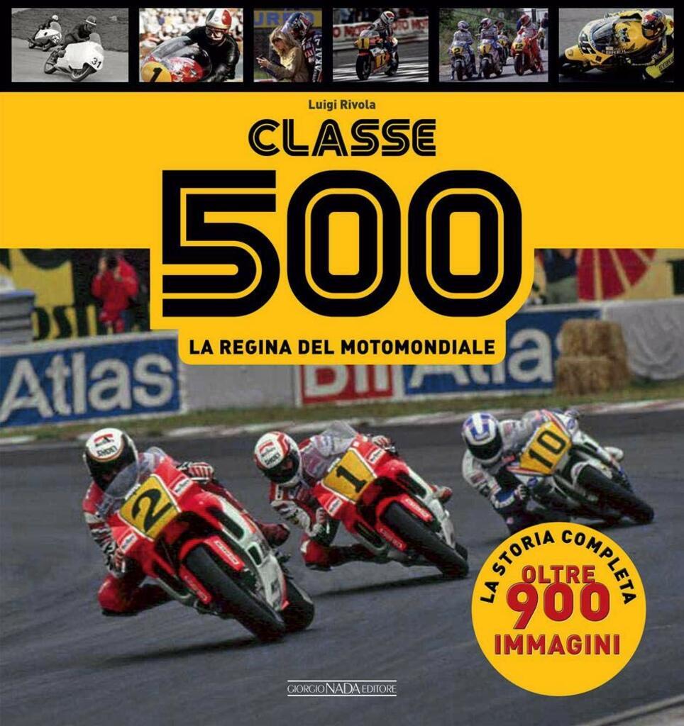 Classe 500. La regina del motomondiale 1949-2001