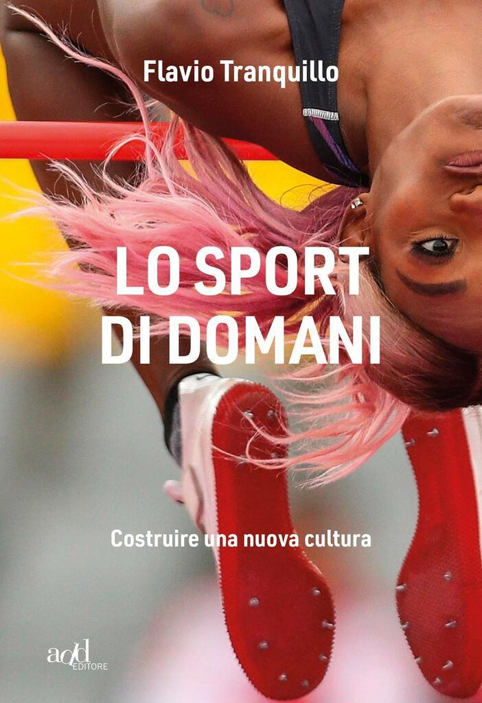 """""""Lo sport di domani. Costruire una nuova cultura"""" di Flavio Tranquillo"""