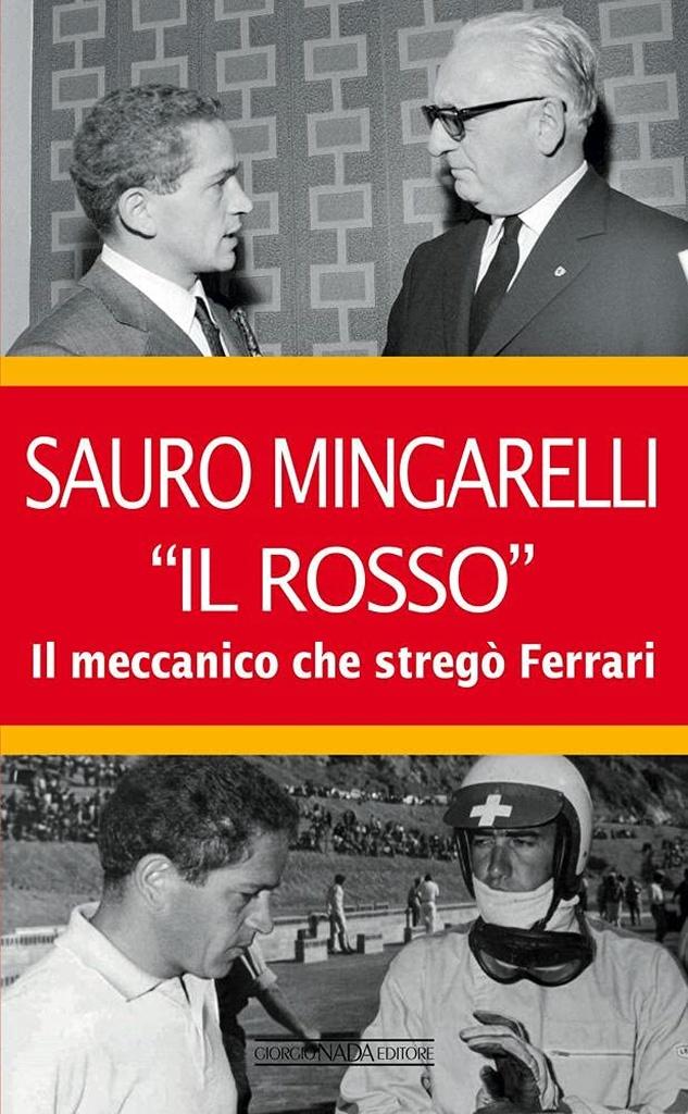 """Sauro Mingarelli """"Il Rosso"""". Il meccanico che stregò Ferrari"""